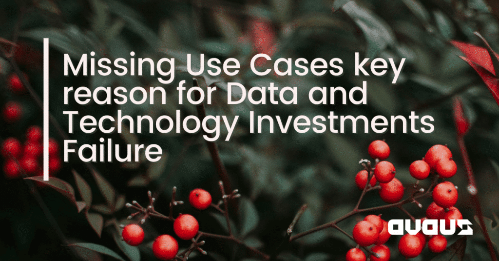 Missing Use Cases key reason for Data and Technology Investments Failure