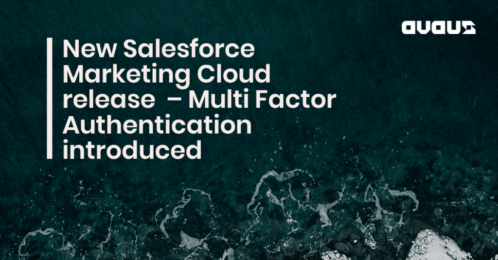New Salesforce Marketing Cloud release  – Multi Factor Authentication introduced