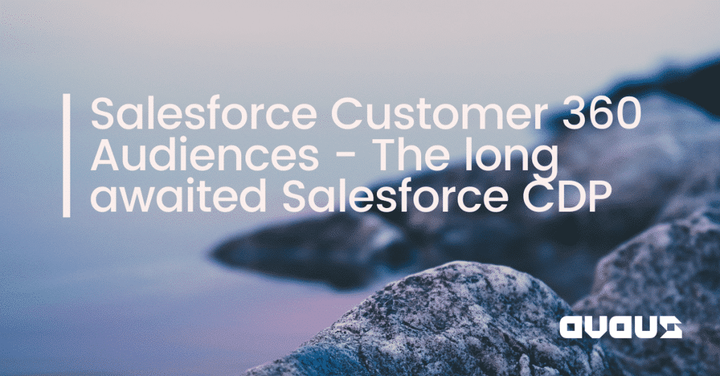 Salesforce Customer 360 Audiences – The long awaited Salesforce CDP