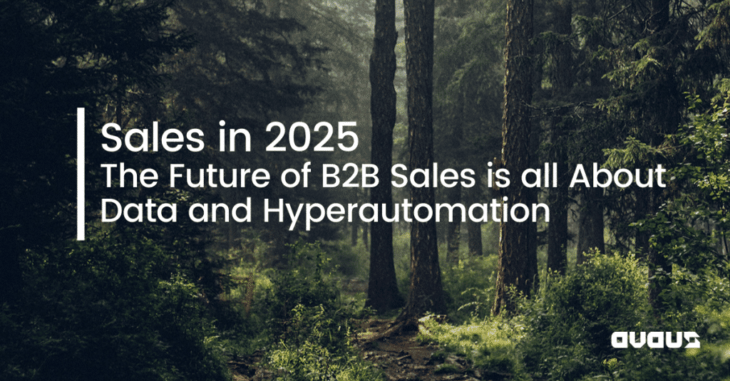 Sales in 2025 – The Future of B2B Sales is all About Data and Hyperautomation