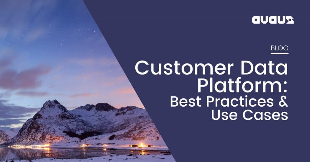 Customer Data Platform: Best Practices & Use Cases