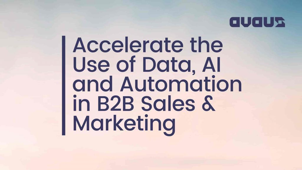 Accelerate the Use of Data, AI and Automation in B2B Sales & Marketing
