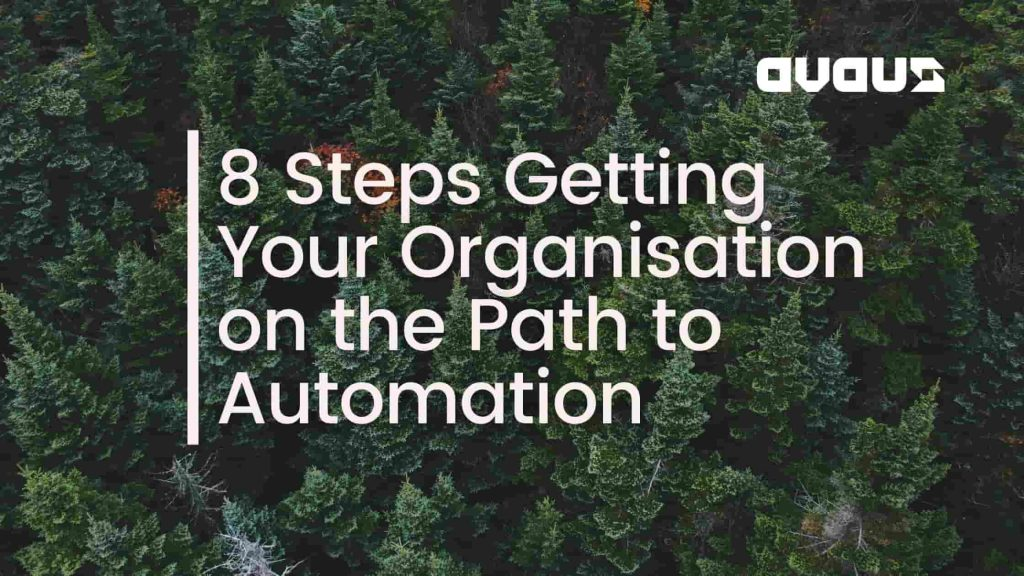 8 Steps Getting Your Organisation on the Path to Automation